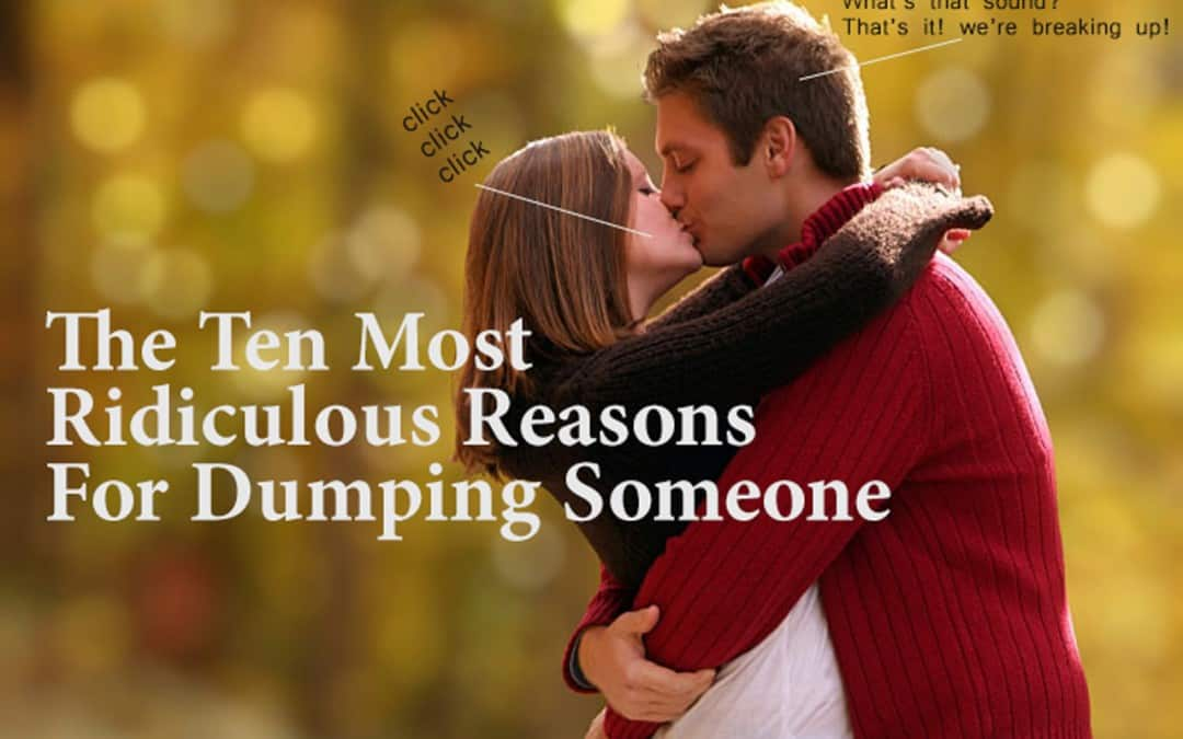 The Ten Most Ridiculous Reasons For Dumping Someone
