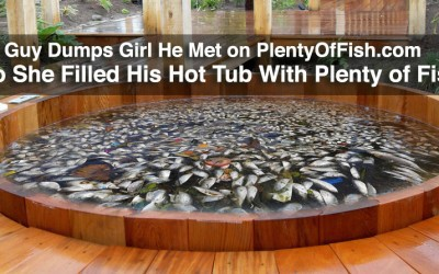 A Guy Dumped a Girl He Met on PlentyOfFish.com . . . So She Filled His Hot Tub With Plenty of Fish